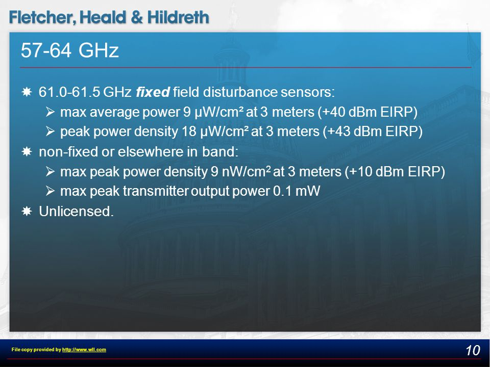 57-64 GHz  61.0-61.5 GHz fixed field disturbance sensors:  max average power 9 µW/cm² at 3 meters (+40 dBm EIRP)  peak power density 18 µW/cm² at 3 meters (+43 dBm EIRP)  non-fixed or elsewhere in band:  max peak power density 9 nW/cm 2 at 3 meters (+10 dBm EIRP)  max peak transmitter output power 0.1 mW  Unlicensed.
