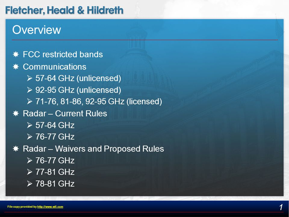 Overview  FCC restricted bands  Communications  57-64 GHz (unlicensed)  92-95 GHz (unlicensed)  71-76, 81-86, 92-95 GHz (licensed)  Radar – Current Rules  57-64 GHz  76-77 GHz  Radar – Waivers and Proposed Rules  76-77 GHz  77-81 GHz  78-81 GHz 1 File copy provided by http://www.wll.comhttp://www.wll.com