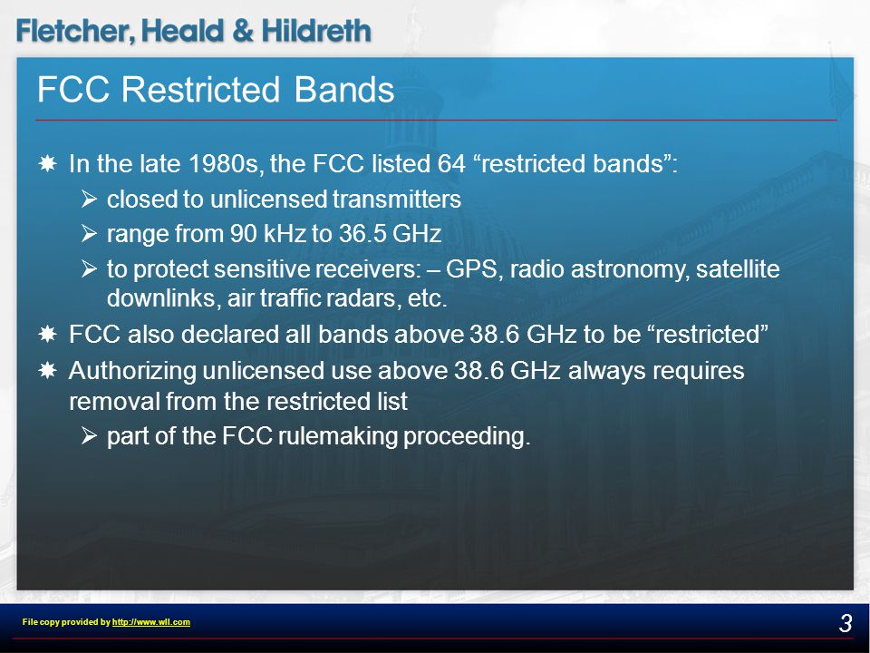 FCC Restricted Bands  In the late 1980s, the FCC listed 64 restricted bands :  closed to unlicensed transmitters  range from 90 kHz to 36.5 GHz  to protect sensitive receivers: – GPS, radio astronomy, satellite downlinks, air traffic radars, etc.