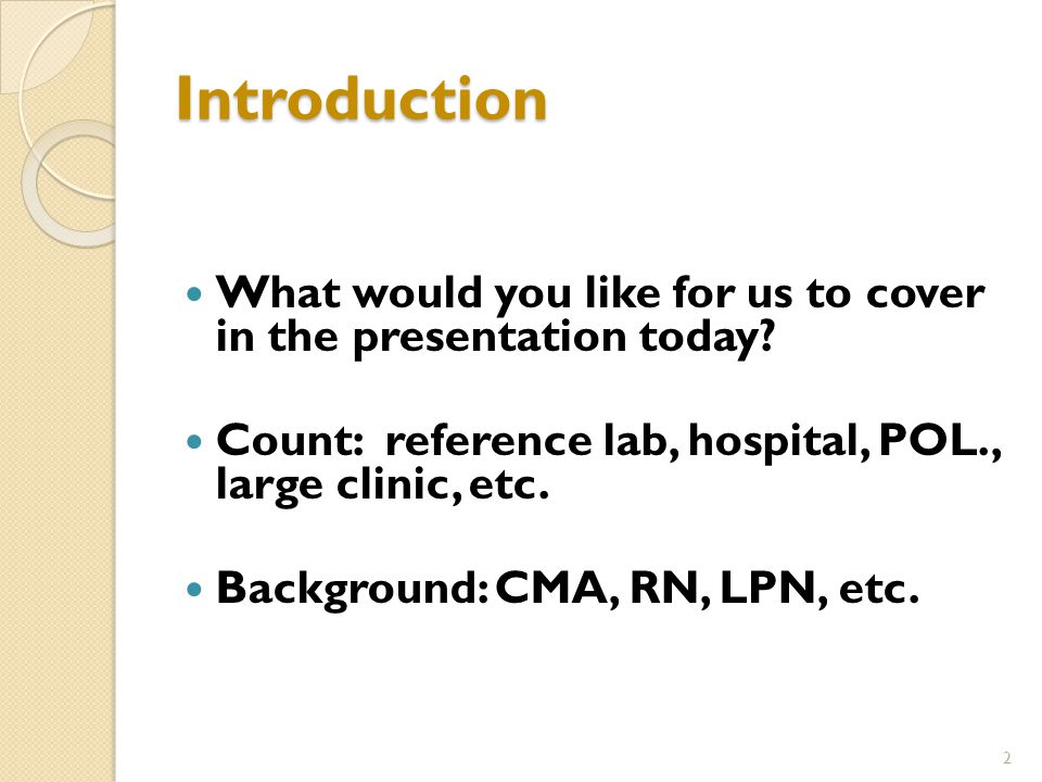 Introduction What would you like for us to cover in the presentation today.