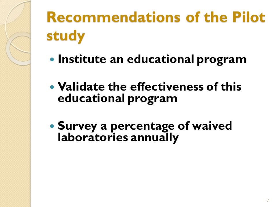 Recommendations of the Pilot study Institute an educational program Validate the effectiveness of this educational program Survey a percentage of waived laboratories annually 7