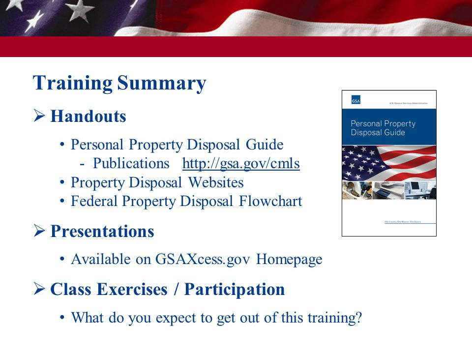 Training Summary  Handouts Personal Property Disposal Guide - Publications http://gsa.gov/cmls Property Disposal Websites Federal Property Disposal F