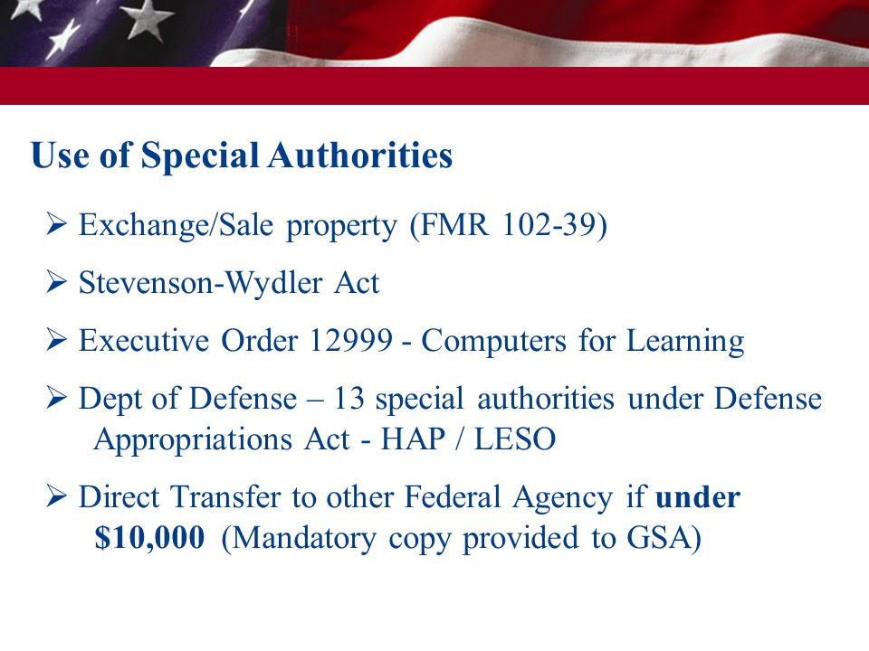 Use of Special Authorities  Exchange/Sale property (FMR 102-39)  Stevenson-Wydler Act  Executive Order 12999 - Computers for Learning  Dept of Def