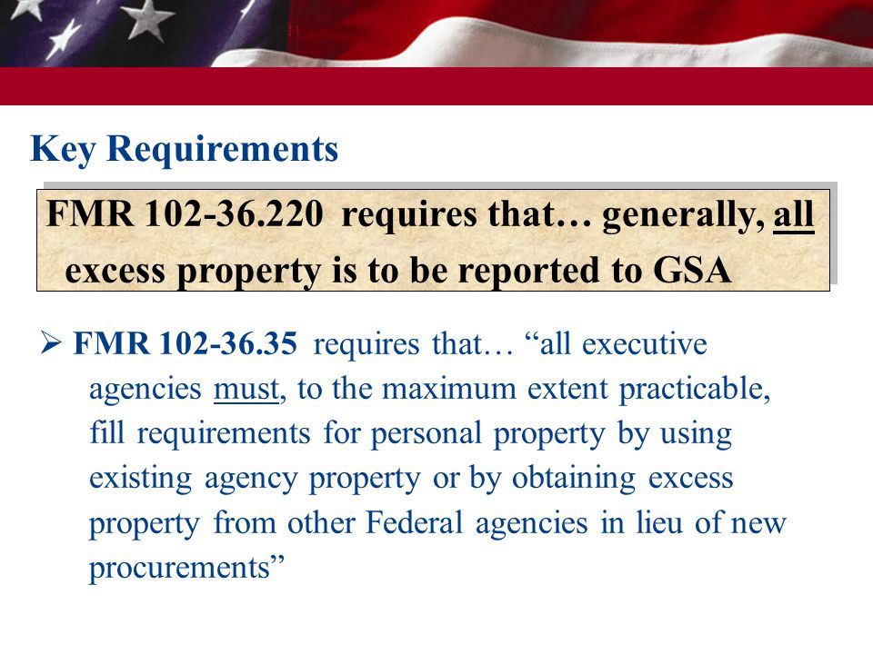 " FMR 102-36.35 requires that… ""all executive agencies must, to the maximum extent practicable, fill requirements for personal property by using exist"