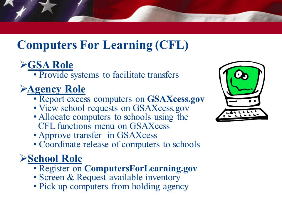  GSA Role Provide systems to facilitate transfers  Agency Role Report excess computers on GSAXcess.gov View school requests on GSAXcess.gov Allocate