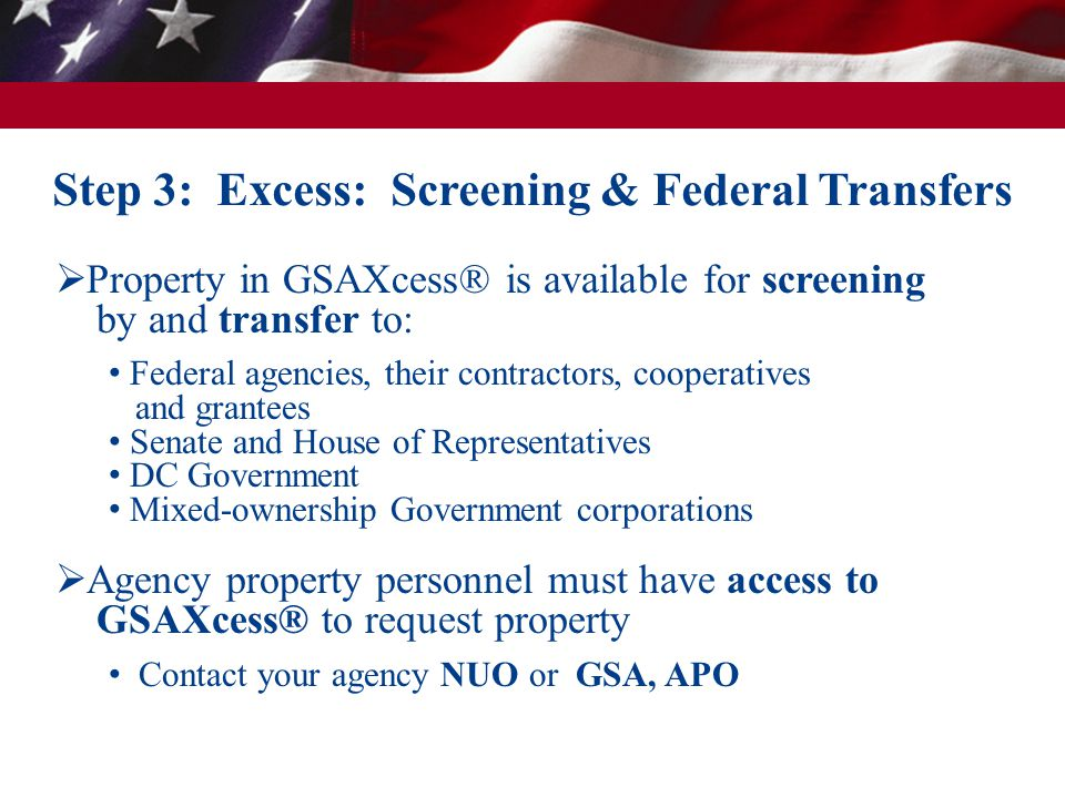  Property in GSAXcess® is available for screening by and transfer to: Federal agencies, their contractors, cooperatives and grantees Senate and House