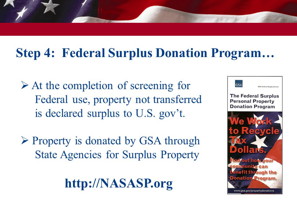  At the completion of screening for Federal use, property not transferred is declared surplus to U.S. gov't.  Property is donated by GSA through Sta