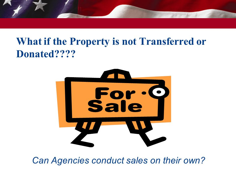 What if the Property is not Transferred or Donated???? Can Agencies conduct sales on their own?