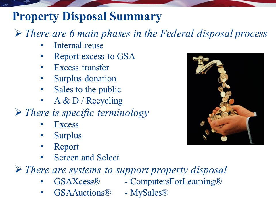 Property Disposal Summary  There are 6 main phases in the Federal disposal process Internal reuse Report excess to GSA Excess transfer Surplus donati