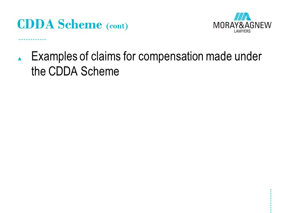 CDDA Scheme (cont) ▲ Examples of claims for compensation made under the CDDA Scheme