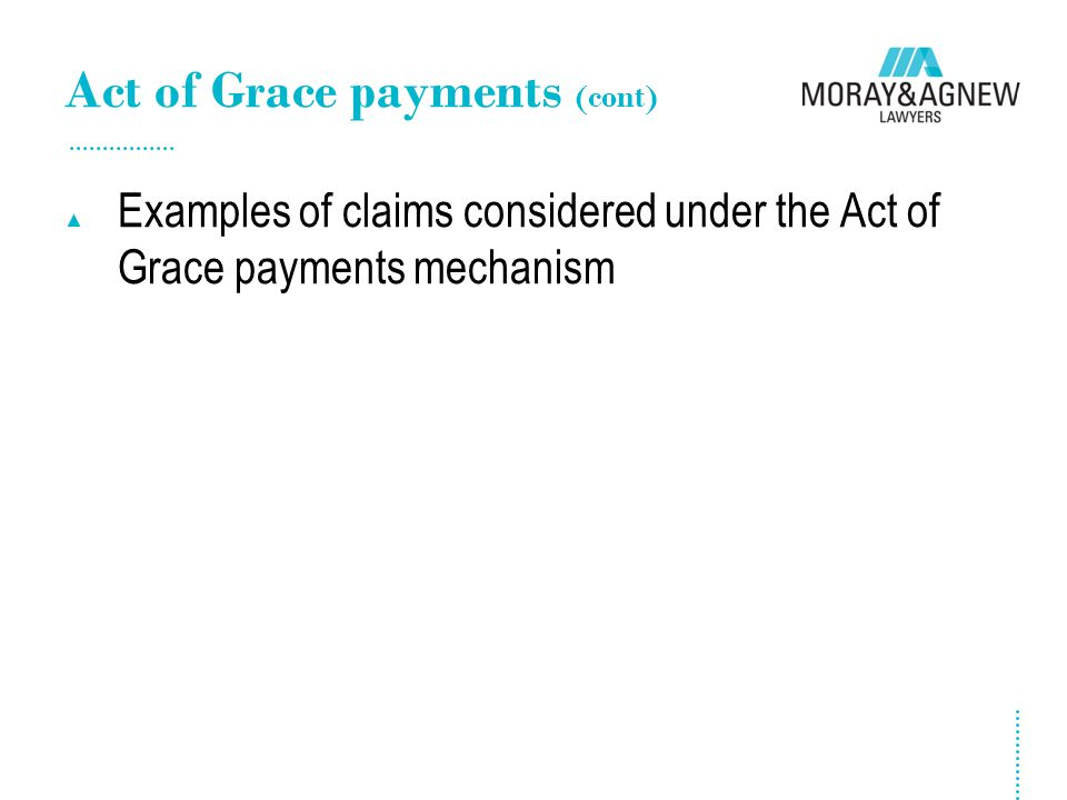 Act of Grace payments (cont) ▲ Examples of claims considered under the Act of Grace payments mechanism