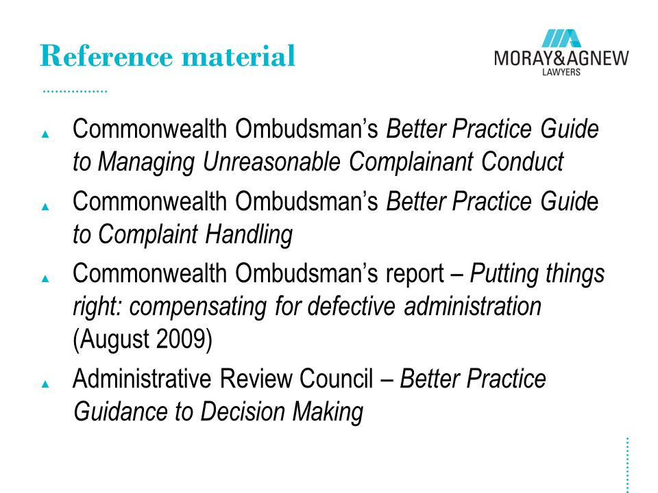 Reference material ▲ Commonwealth Ombudsman's Better Practice Guide to Managing Unreasonable Complainant Conduct ▲ Commonwealth Ombudsman's Better Pra