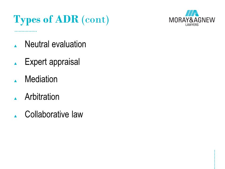 Types of ADR (cont) ▲ Neutral evaluation ▲ Expert appraisal ▲ Mediation ▲ Arbitration ▲ Collaborative law