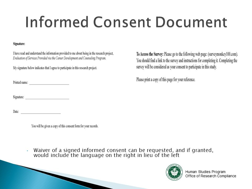 Human Studies Program Office of Research Compliance Waiver of a signed informed consent can be requested, and if granted, would include the language o