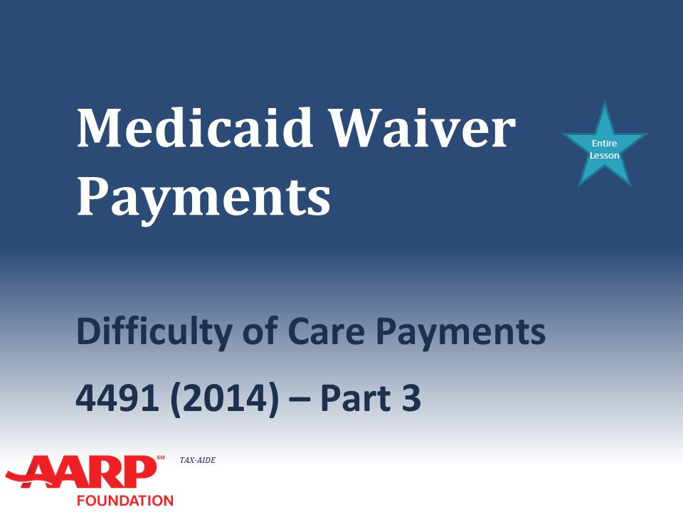 TAX-AIDE Medicaid Waiver Payments Difficulty of Care Payments 4491 (2014) – Part 3 Entire Lesson