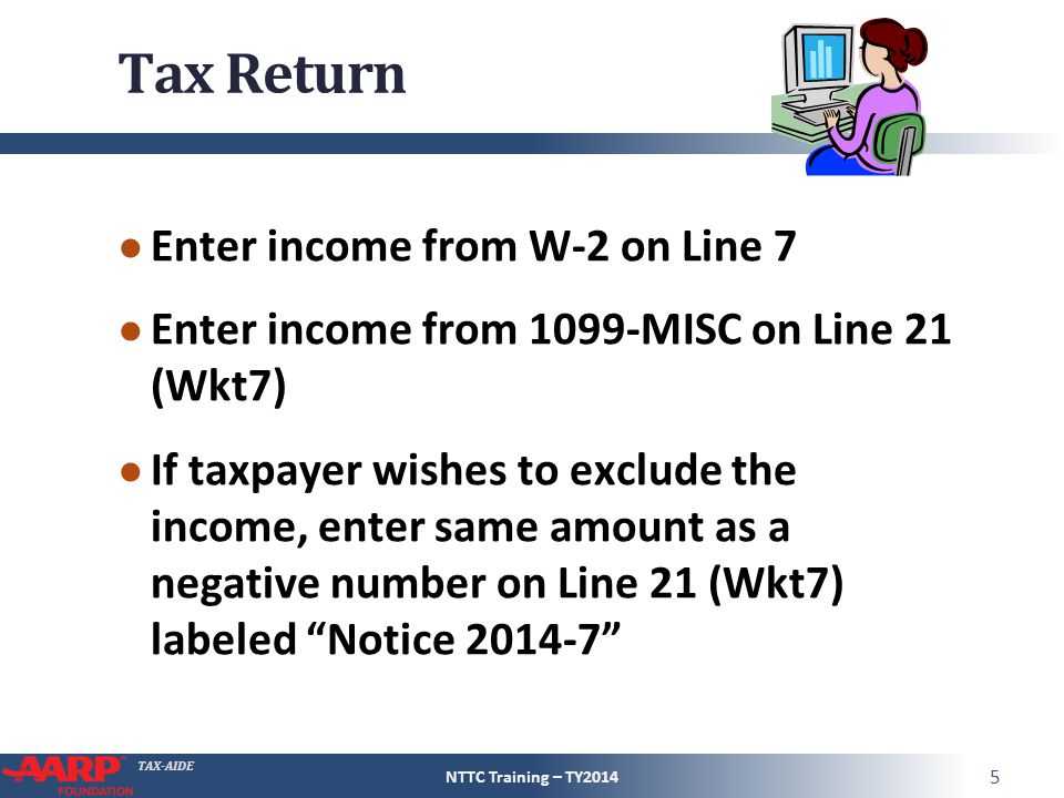 TAX-AIDE Tax Return ● Enter income from W-2 on Line 7 ● Enter income from 1099-MISC on Line 21 (Wkt7) ● If taxpayer wishes to exclude the income, ente