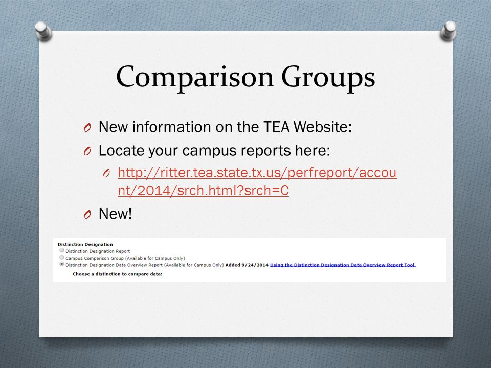 Comparison Groups O New information on the TEA Website: O Locate your campus reports here: O http://ritter.tea.state.tx.us/perfreport/accou nt/2014/srch.html srch=C http://ritter.tea.state.tx.us/perfreport/accou nt/2014/srch.html srch=C O New!