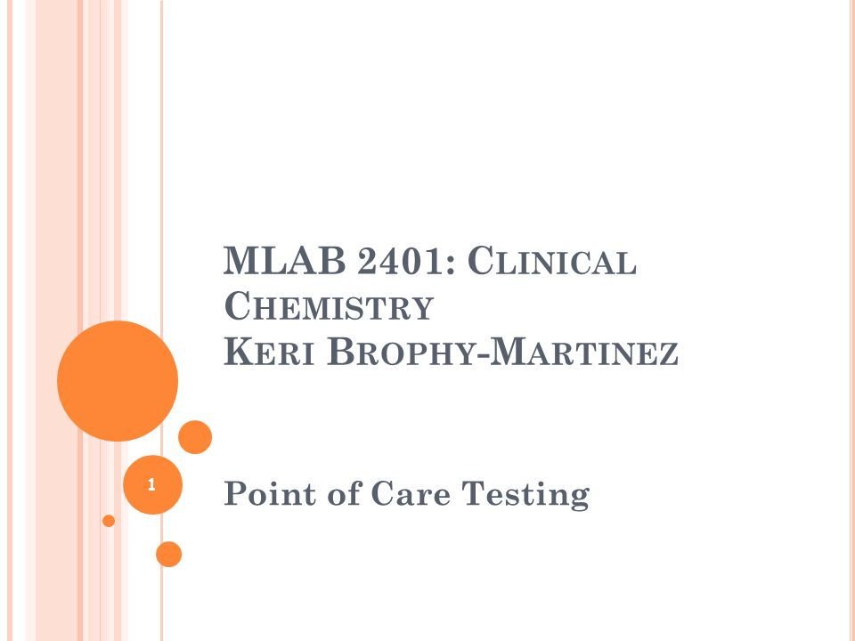 MLAB 2401: C LINICAL C HEMISTRY K ERI B ROPHY -M ARTINEZ Point of Care Testing 1