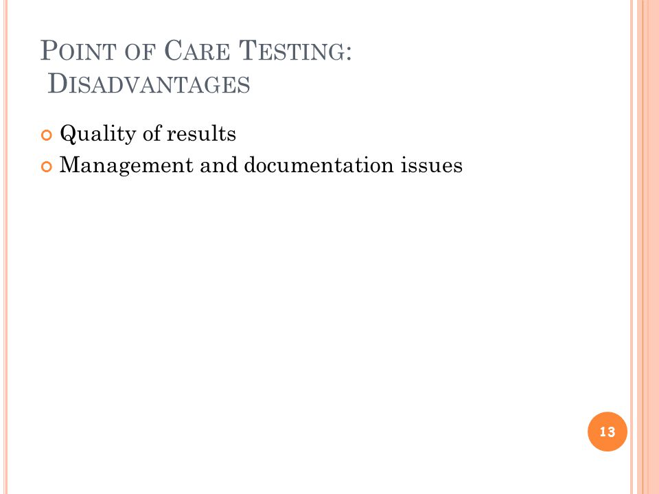 P OINT OF C ARE T ESTING : D ISADVANTAGES Quality of results Management and documentation issues 13