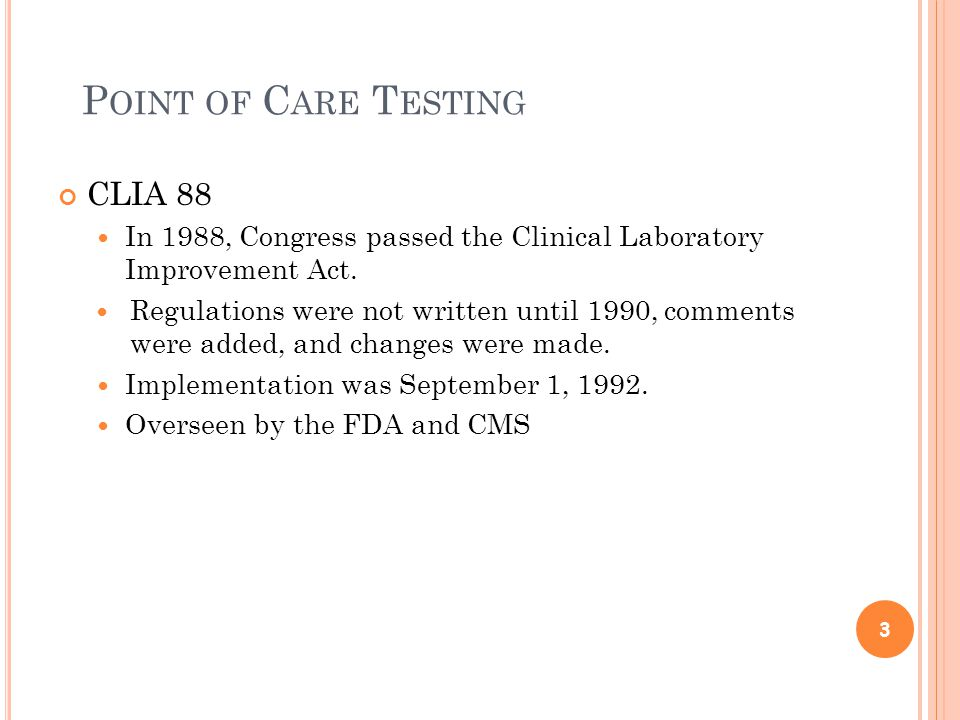 P OINT OF C ARE T ESTING CLIA 88 In 1988, Congress passed the Clinical Laboratory Improvement Act.