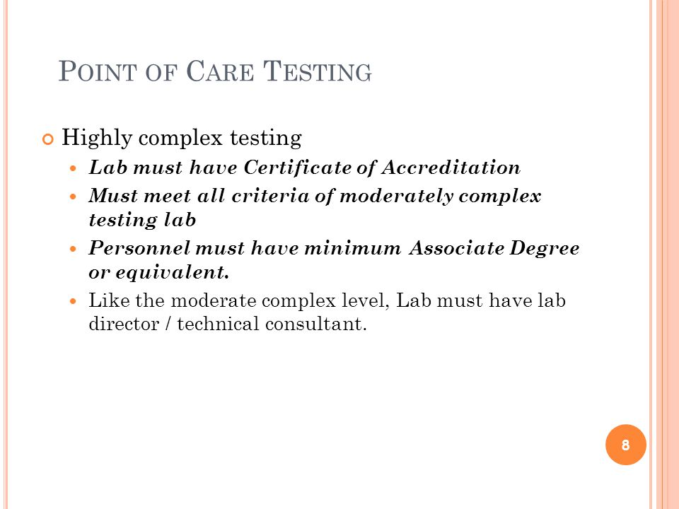 P OINT OF C ARE T ESTING Highly complex testing Testing can include procedures Requiring considerable decision making, complex judgment & analysis of results to provide interpretation.