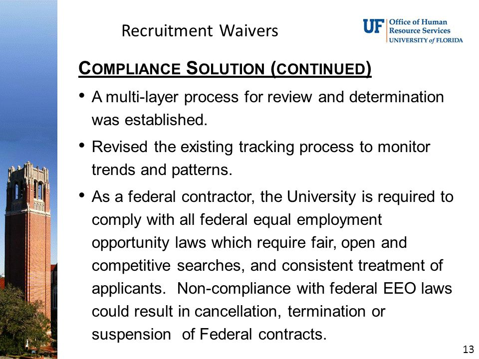 Recruitment Waivers C OMPLIANCE S OLUTION ( CONTINUED ) A multi-layer process for review and determination was established.