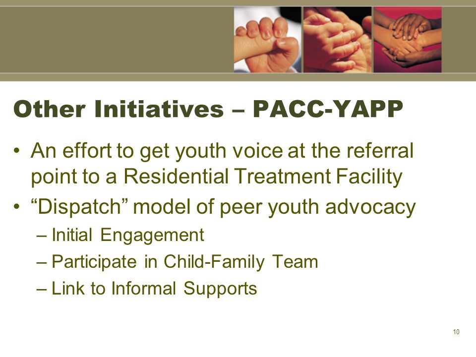 "Other Initiatives – PACC-YAPP An effort to get youth voice at the referral point to a Residential Treatment Facility ""Dispatch"" model of peer youth ad"