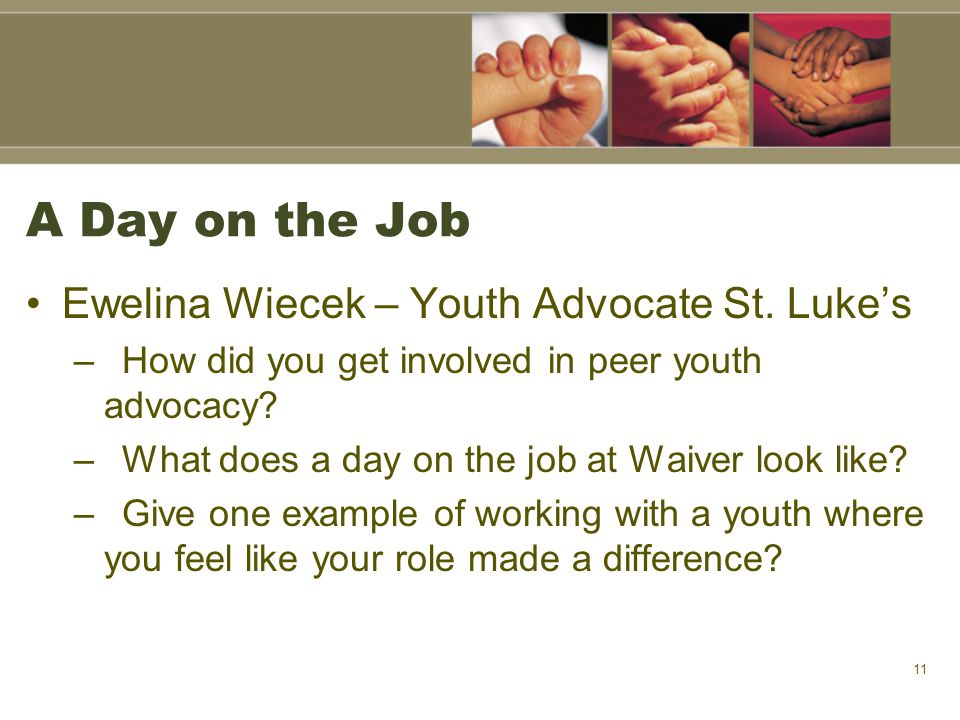 A Day on the Job Ewelina Wiecek – Youth Advocate St. Luke's –How did you get involved in peer youth advocacy? –What does a day on the job at Waiver lo