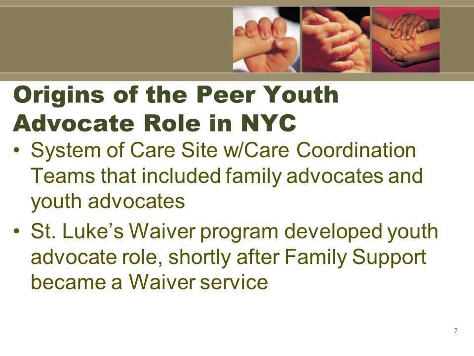 Origins of the Peer Youth Advocate Role in NYC System of Care Site w/Care Coordination Teams that included family advocates and youth advocates St. Lu