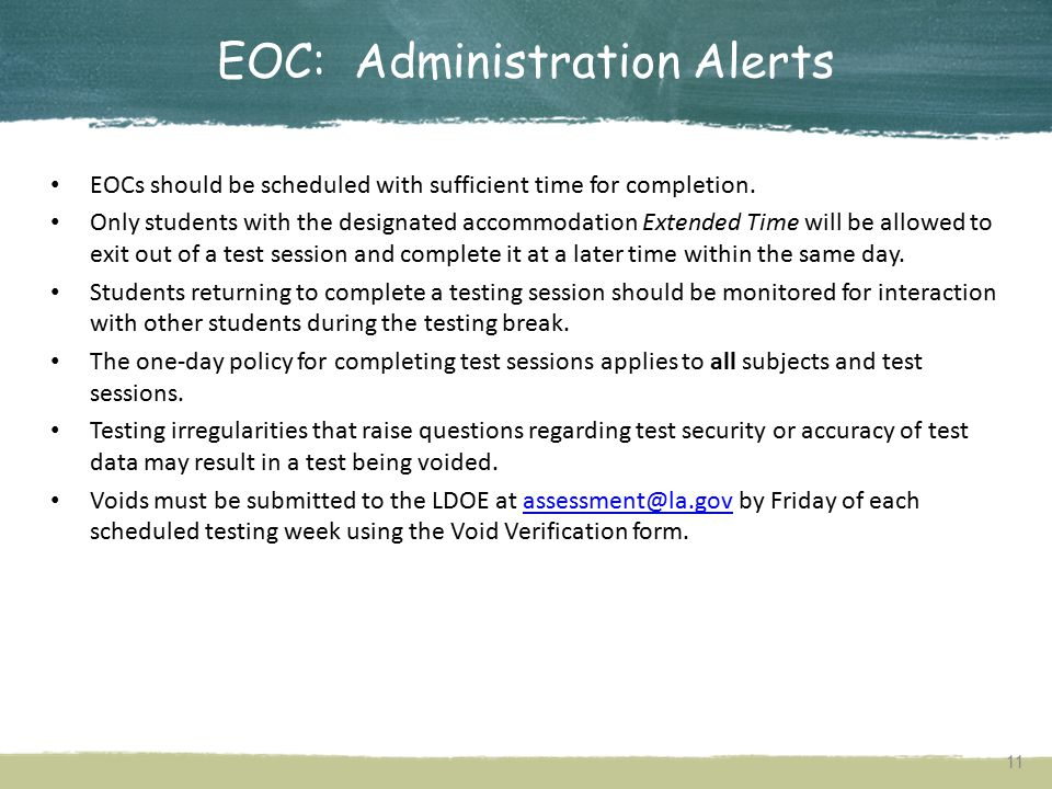 EOC: Accountability Code Changes 10 Louisiana Believes If a student exits (withdraws) from school before or during testing, SIS Exit Reason Codes should be entered in the appropriate fields of the EOC online system.
