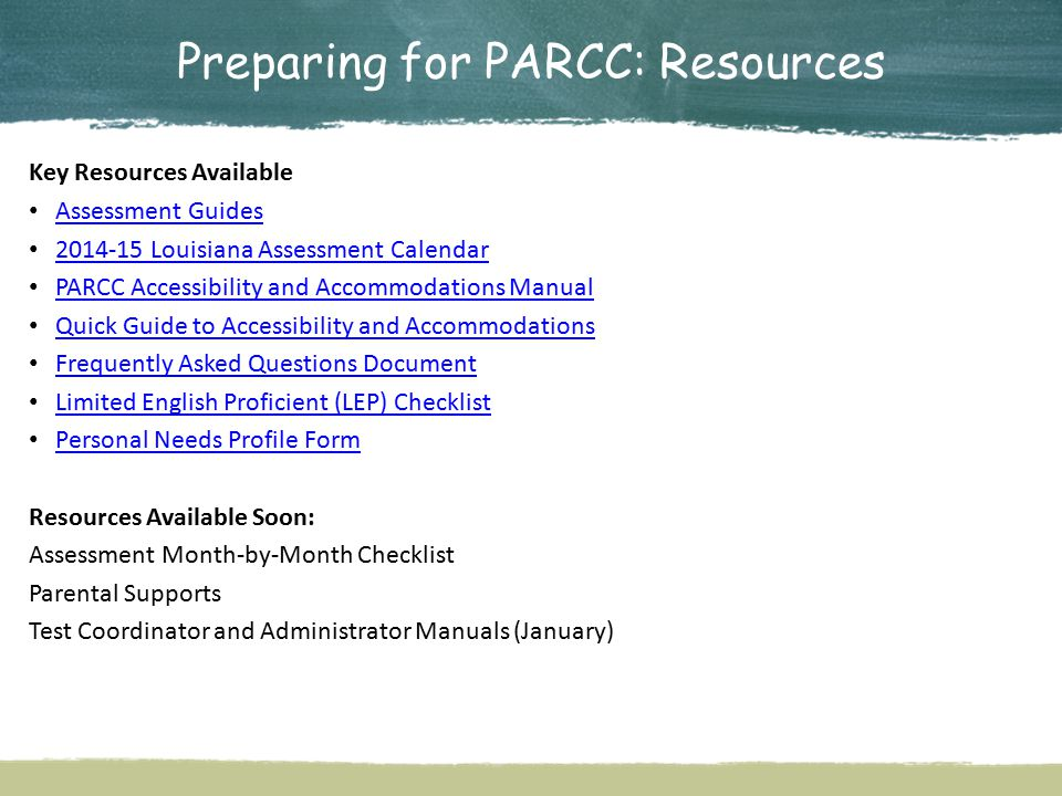 Preparing for PARCC: Webinars In spring 2015, Louisiana will administer the PARCC assessments for English language arts and mathematics in grades 3 to 8.