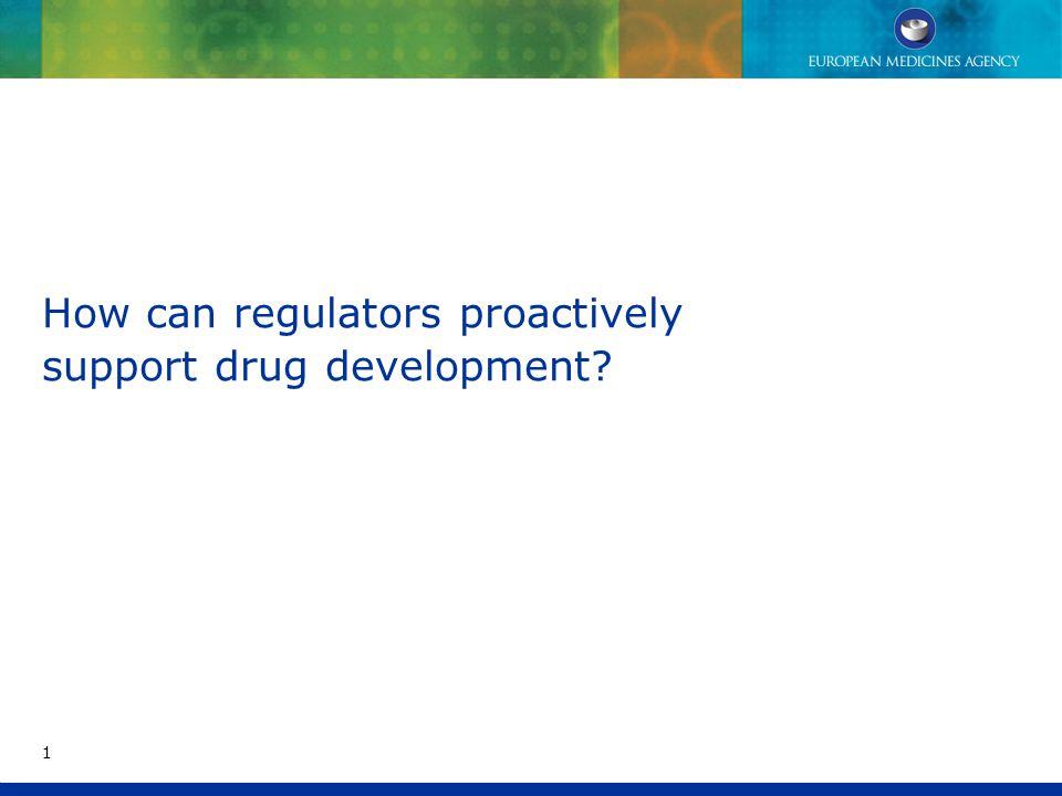 How can regulators proactively support drug development? 1