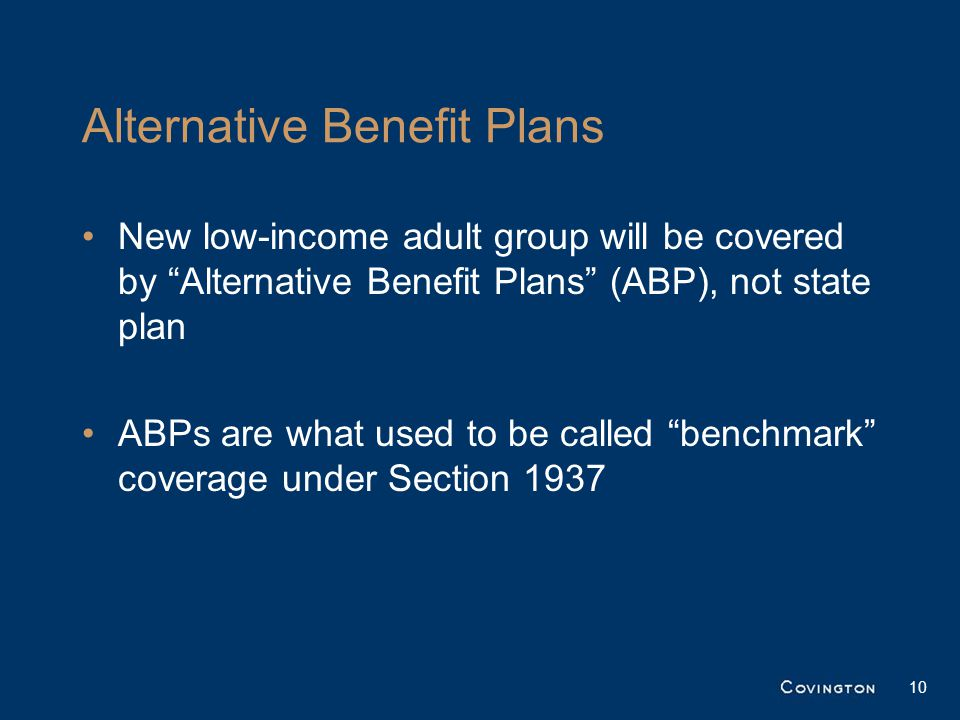 New low-income adult group will be covered by Alternative Benefit Plans (ABP), not state plan ABPs are what used to be called benchmark coverage under Section 1937 10