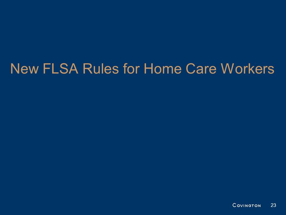 New FLSA Rules for Home Care Workers 23