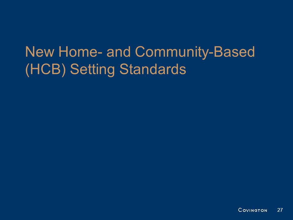New Home- and Community-Based (HCB) Setting Standards 27