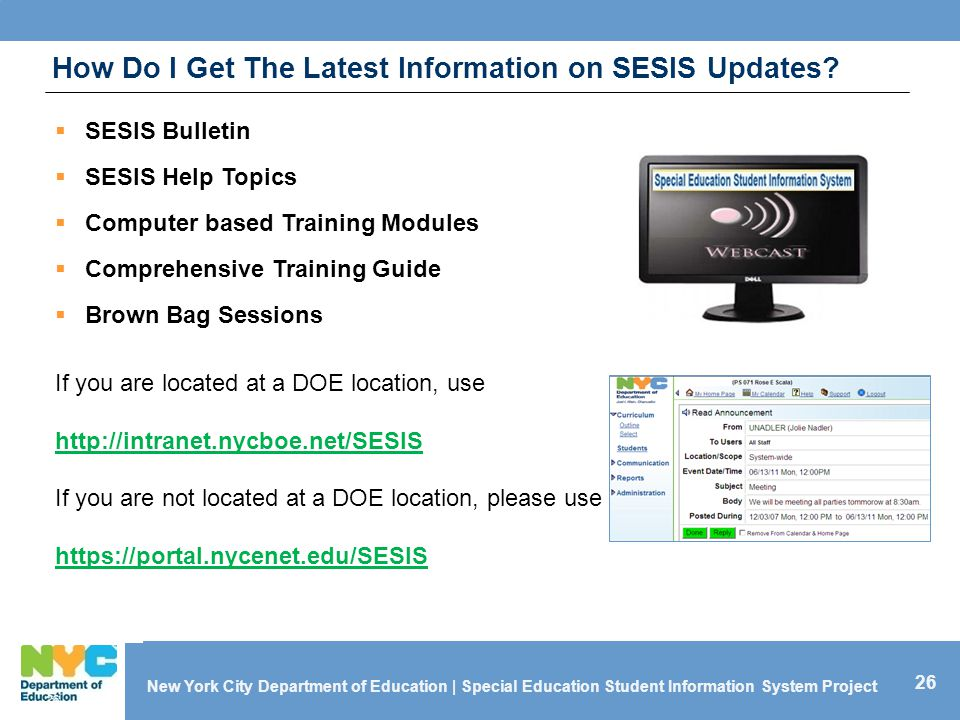 26 New York City Department of Education | Special Education Student Information System Project How Do I Get The Latest Information on SESIS Updates.