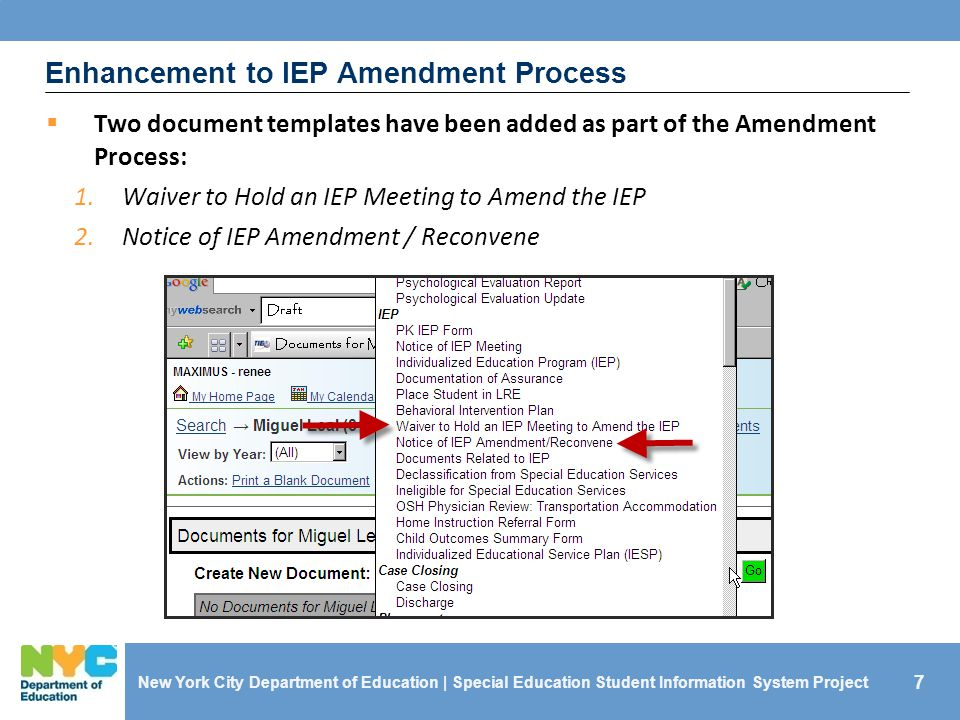 7 Enhancement to IEP Amendment Process  Two document templates have been added as part of the Amendment Process: 1.Waiver to Hold an IEP Meeting to Amend the IEP 2.Notice of IEP Amendment / Reconvene New York City Department of Education | Special Education Student Information System Project