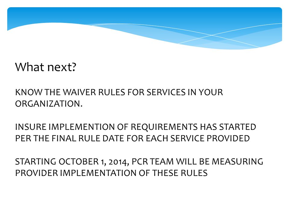 What next. KNOW THE WAIVER RULES FOR SERVICES IN YOUR ORGANIZATION.