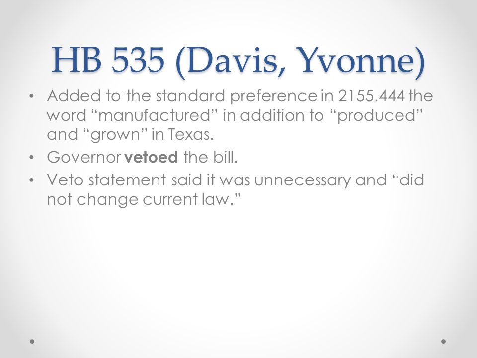 HB 535 (Davis, Yvonne) Added to the standard preference in 2155.444 the word manufactured in addition to produced and grown in Texas.