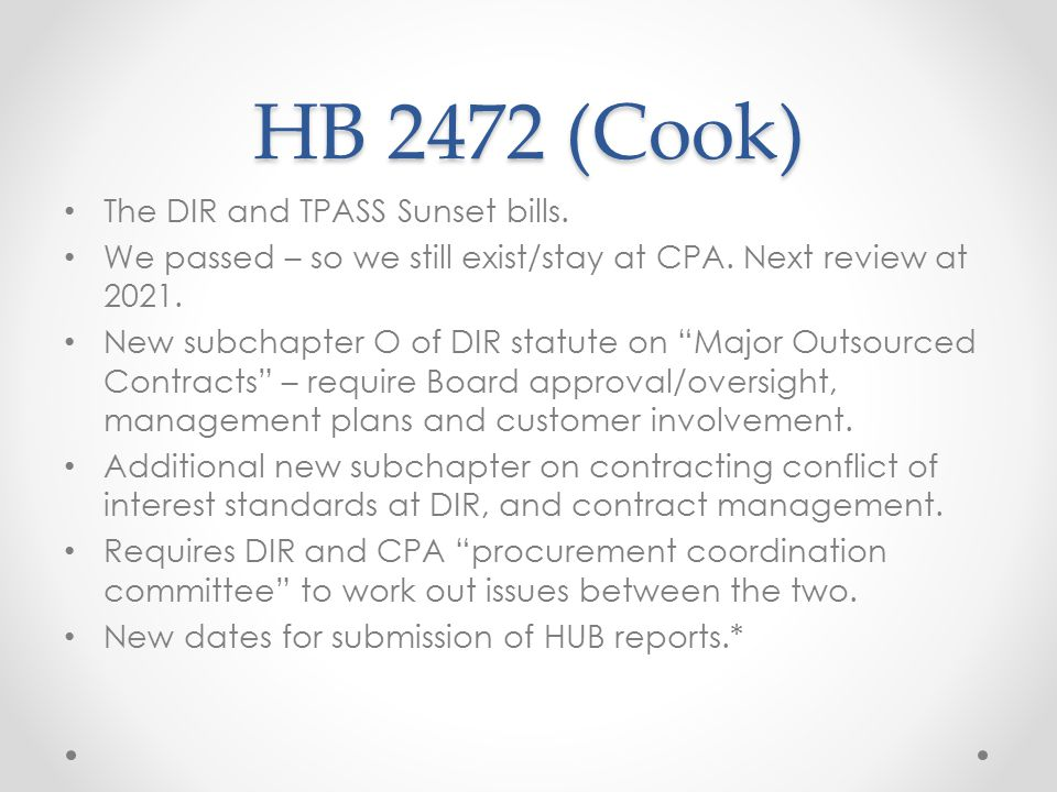 HB 2472 (Cook) The DIR and TPASS Sunset bills. We passed – so we still exist/stay at CPA.