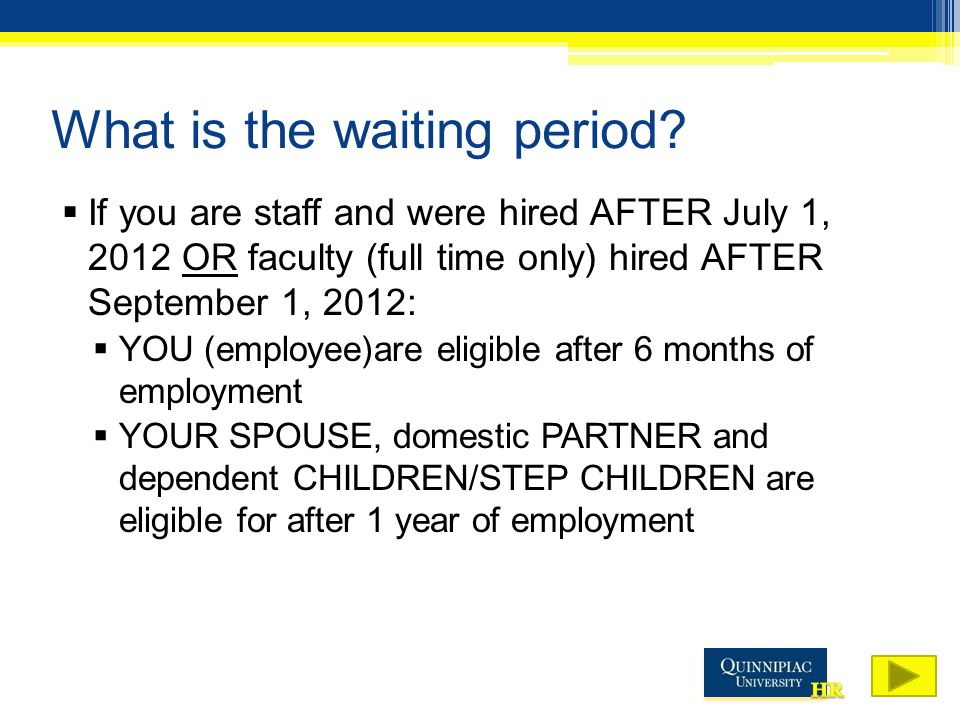 What is the waiting period?  If you are staff and were hired AFTER July 1, 2012 OR faculty (full time only) hired AFTER September 1, 2012:  YOU (emp