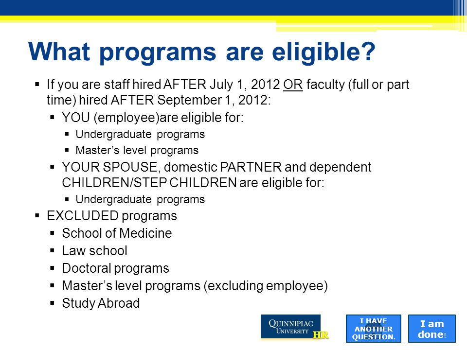What programs are eligible?  If you are staff hired AFTER July 1, 2012 OR faculty (full or part time) hired AFTER September 1, 2012:  YOU (employee)