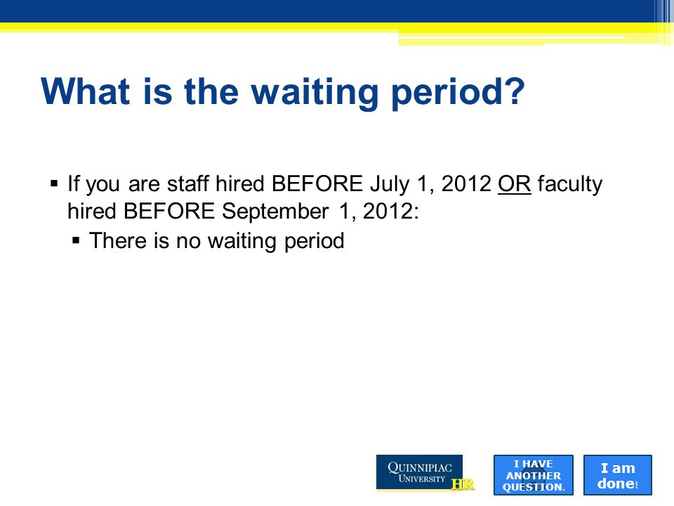 What is the waiting period?  If you are staff hired BEFORE July 1, 2012 OR faculty hired BEFORE September 1, 2012:  There is no waiting period I HAV