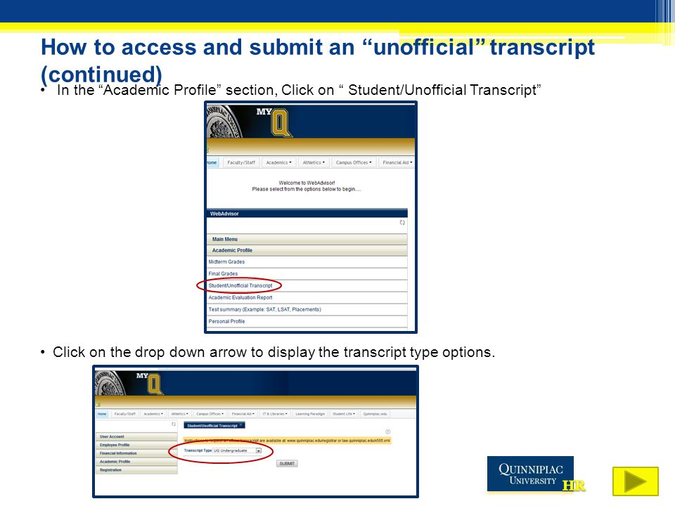 "How to access and submit an ""unofficial"" transcript (continued) In the ""Academic Profile"" section, Click on "" Student/Unofficial Transcript"" Click on"
