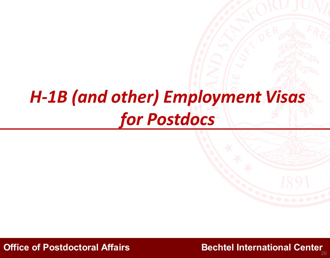 Office of Postdoctoral Affairs Bechtel International Center H-1B (and other) Employment Visas for Postdocs 29