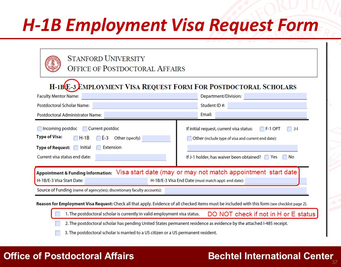 Office of Postdoctoral Affairs Bechtel International Center H-1B Employment Visa Request Form 37 DO NOT check if not in H or E status Visa start date (may or may not match appointment start date