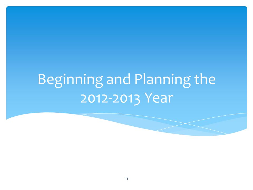 Beginning and Planning the 2012-2013 Year 13