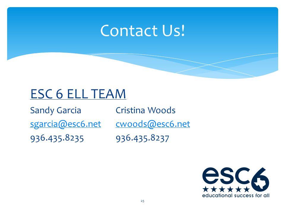 ESC 6 ELL TEAM Sandy GarciaCristina Woods sgarcia@esc6.netcwoods@esc6.net 936.435.8235936.435.8237 25 Contact Us!
