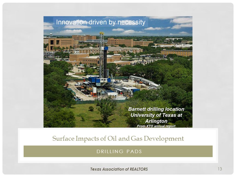 13 DRILLING PADS Surface Impacts of Oil and Gas Development Texas Association of REALTORS
