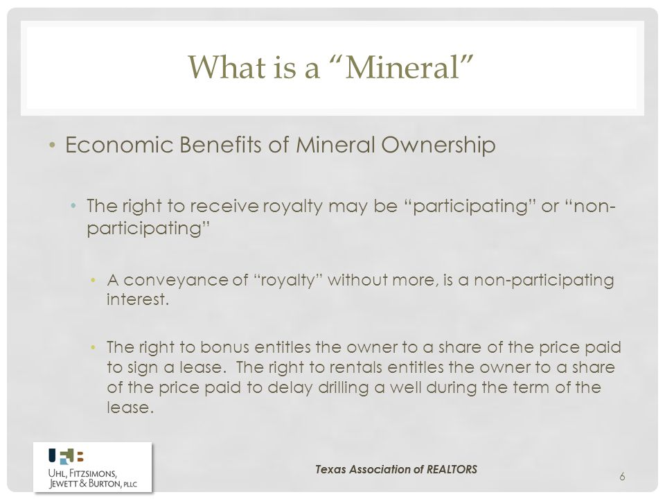 What is a Mineral Economic Benefits of Mineral Ownership The right to receive royalty may be participating or non- participating A conveyance of royalty without more, is a non-participating interest.